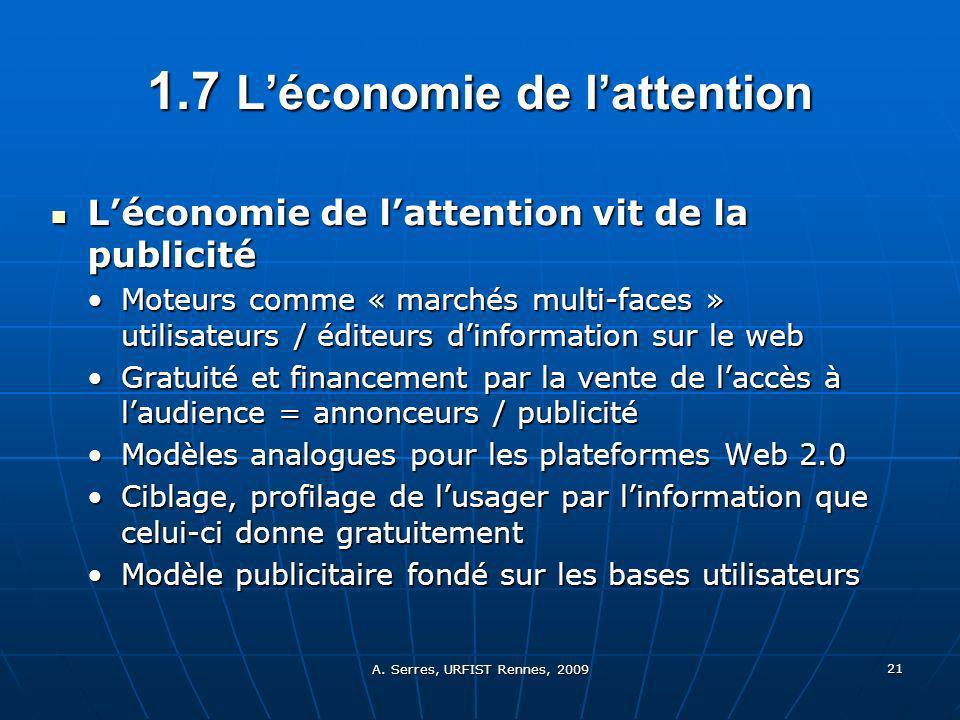 A. Serres, URFIST Rennes, 2009 21 1.7 Léconomie de lattention Léconomie de lattention vit de la publicité Léconomie de lattention vit de la publicité