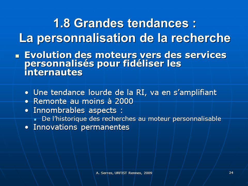 A. Serres, URFIST Rennes, 2009 24 1.8 Grandes tendances : La personnalisation de la recherche Evolution des moteurs vers des services personnalisés po