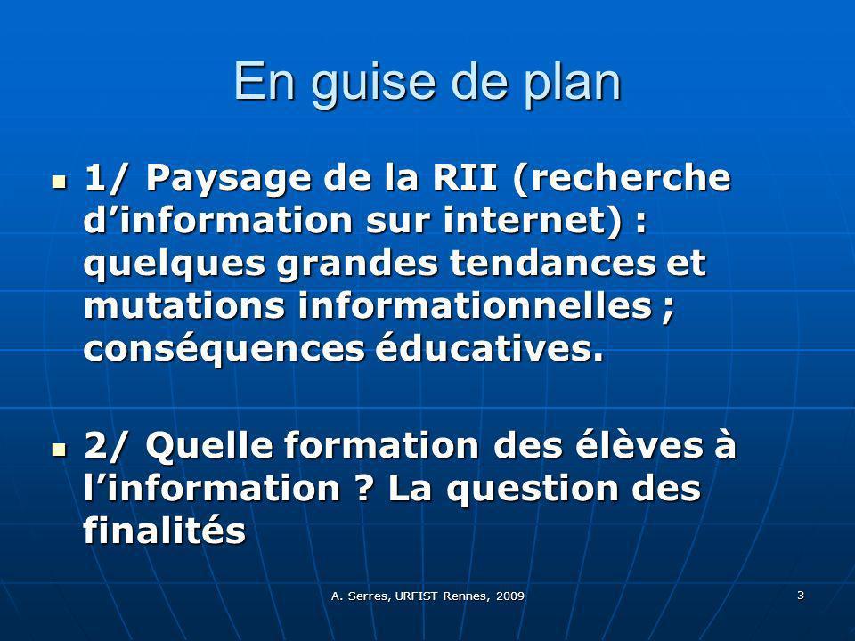3 En guise de plan 1/ Paysage de la RII (recherche dinformation sur internet) : quelques grandes tendances et mutations informationnelles ; conséquences éducatives.
