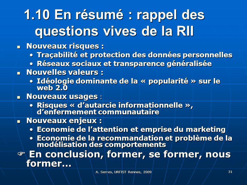 A. Serres, URFIST Rennes, 2009 31 1.10 En résumé : rappel des questions vives de la RII Nouveaux risques : Nouveaux risques : Traçabilité et protectio