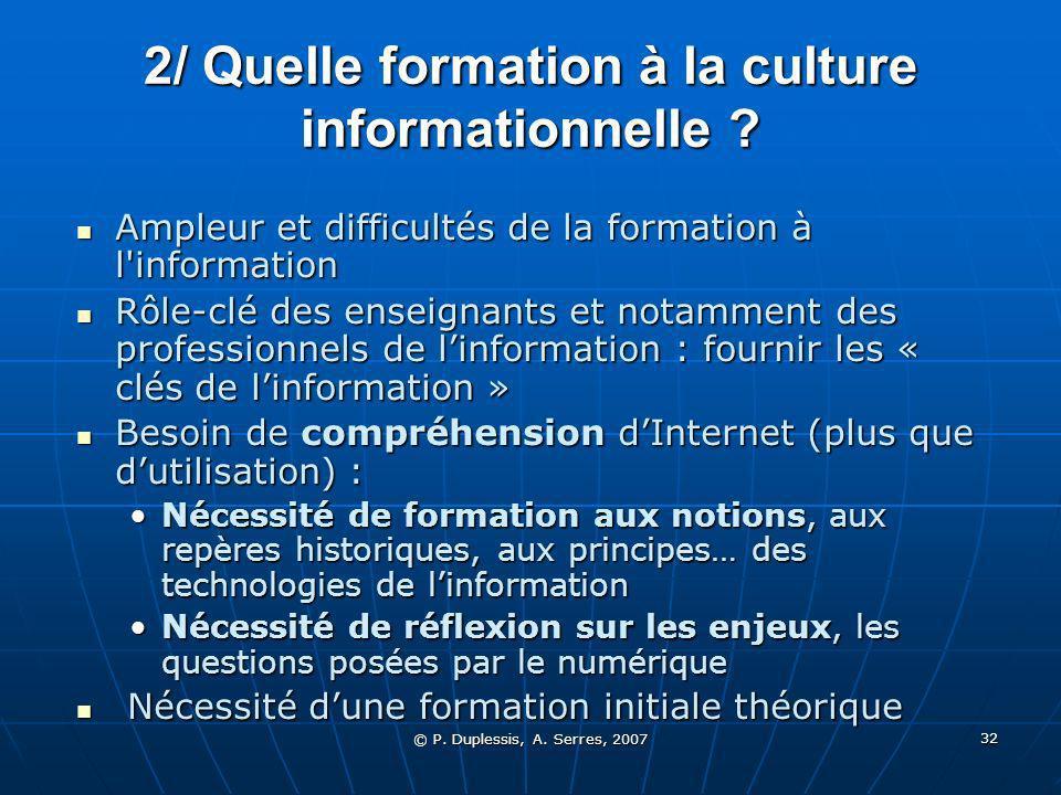 © P. Duplessis, A. Serres, 2007 32 2/ Quelle formation à la culture informationnelle .