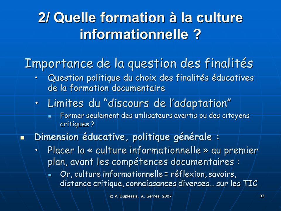 © P. Duplessis, A. Serres, 2007 33 2/ Quelle formation à la culture informationnelle .