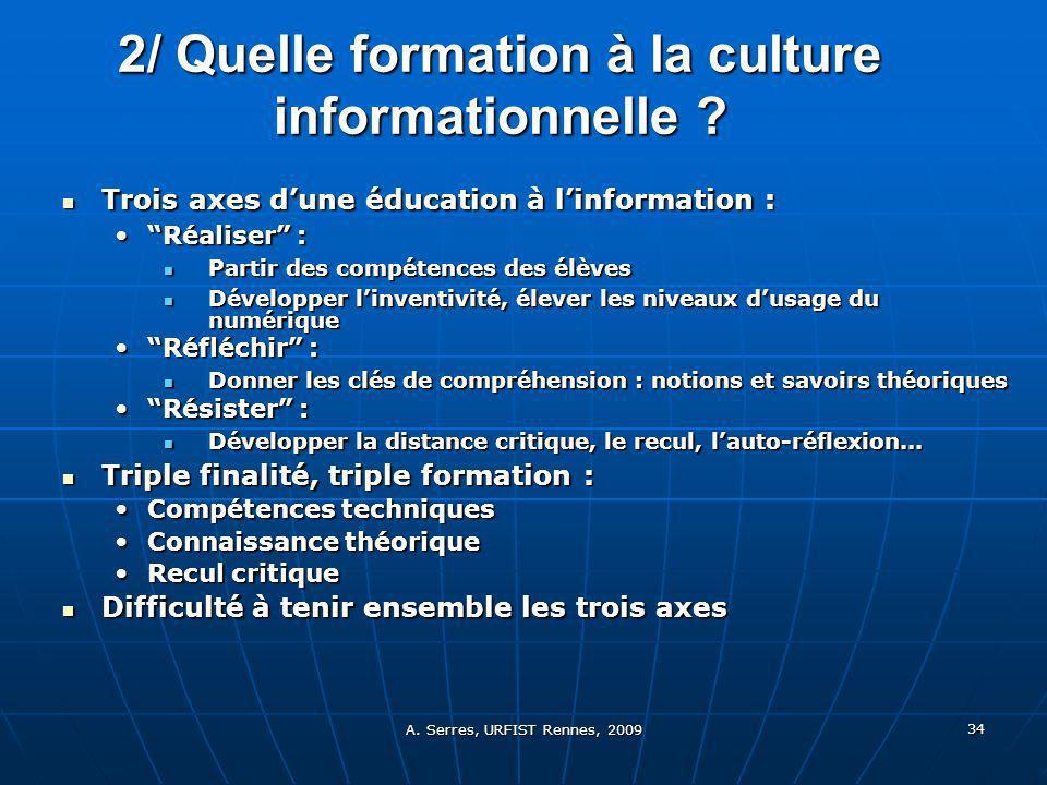 A. Serres, URFIST Rennes, 2009 34 2/ Quelle formation à la culture informationnelle .