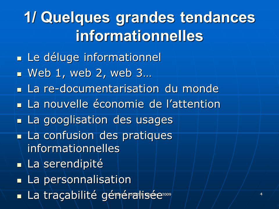 A. Serres, URFIST Rennes, 2009 4 1/ Quelques grandes tendances informationnelles Le déluge informationnel Le déluge informationnel Web 1, web 2, web 3