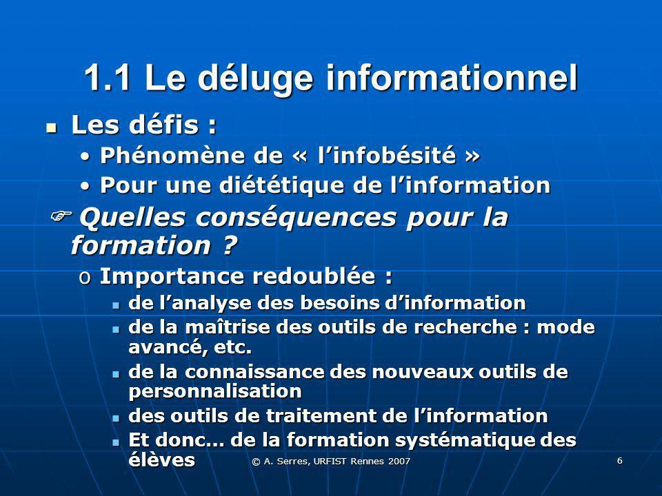 © A. Serres, URFIST Rennes 2007 6 1.1 Le déluge informationnel Les défis : Les défis : Phénomène de « linfobésité »Phénomène de « linfobésité » Pour u