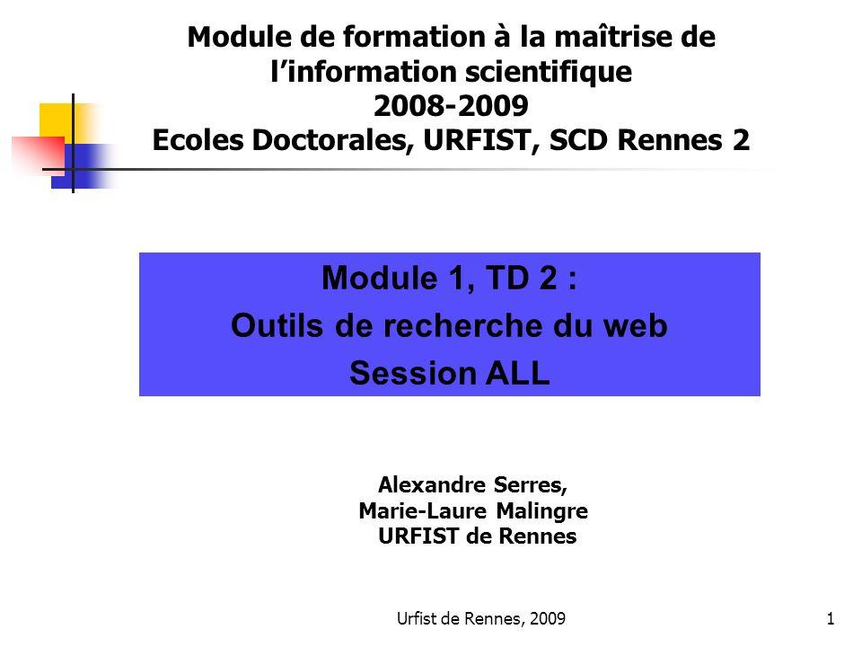 Urfist de Rennes, 20091 M odule de formation à la maîtrise de linformation scientifique 2008-2009 Ecoles Doctorales, URFIST, SCD Rennes 2 Module 1, TD