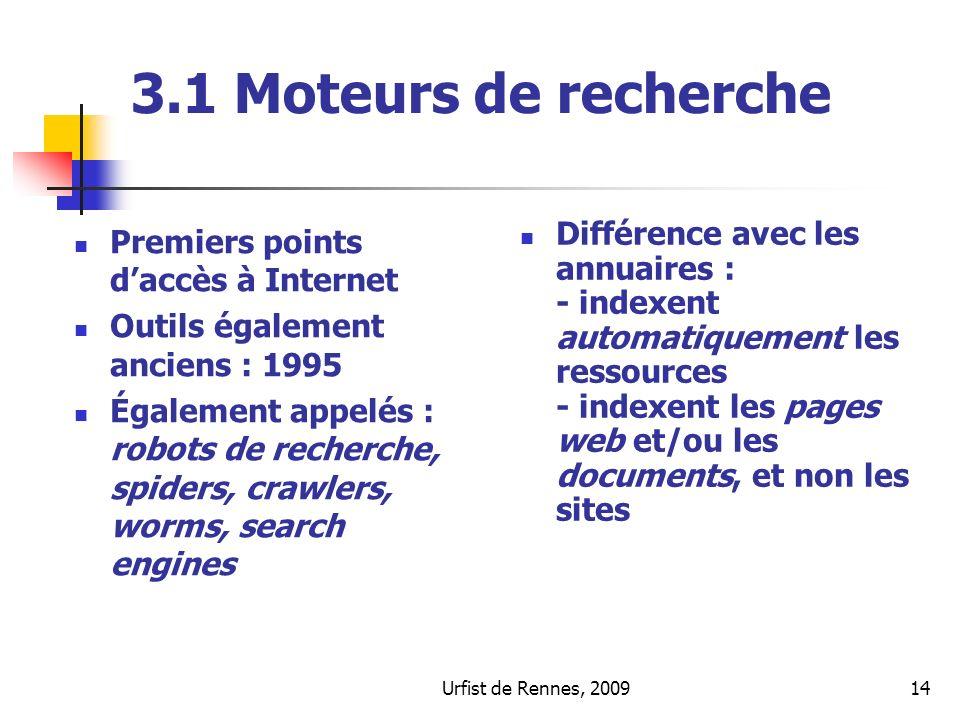 Urfist de Rennes, 200914 3.1 Moteurs de recherche Premiers points daccès à Internet Outils également anciens : 1995 Également appelés : robots de rech
