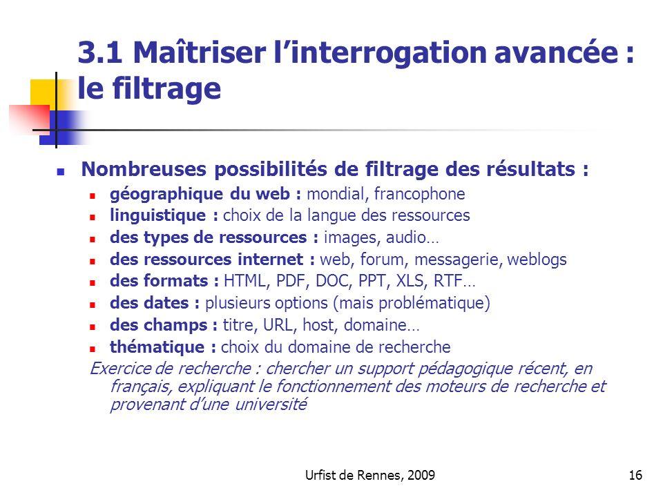 Urfist de Rennes, 200916 3.1 Maîtriser linterrogation avancée : le filtrage Nombreuses possibilités de filtrage des résultats : géographique du web :