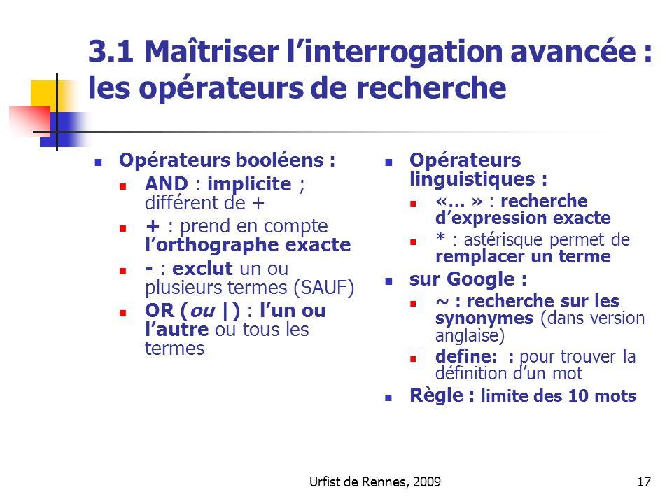 Urfist de Rennes, 200917 3.1 Maîtriser linterrogation avancée : les opérateurs de recherche Opérateurs booléens : AND : implicite ; différent de + + :