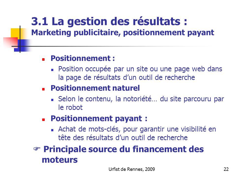 Urfist de Rennes, 200922 3.1 La gestion des résultats : Marketing publicitaire, positionnement payant Positionnement : Position occupée par un site ou
