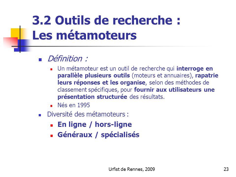 Urfist de Rennes, 200923 3.2 Outils de recherche : Les métamoteurs Définition : Un métamoteur est un outil de recherche qui interroge en parallèle plu