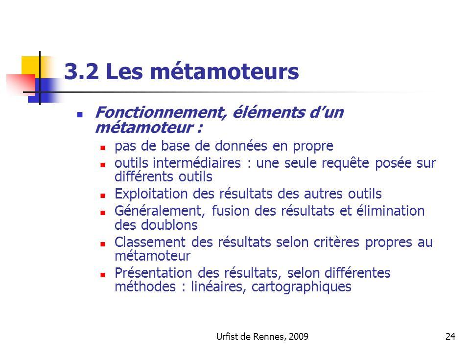 Urfist de Rennes, 200924 3.2 Les métamoteurs Fonctionnement, éléments dun métamoteur : pas de base de données en propre outils intermédiaires : une se