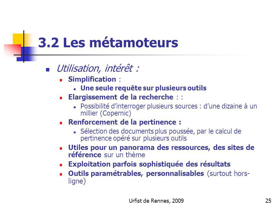 Urfist de Rennes, 200925 3.2 Les métamoteurs Utilisation, intérêt : Simplification : Une seule requête sur plusieurs outils Elargissement de la recher