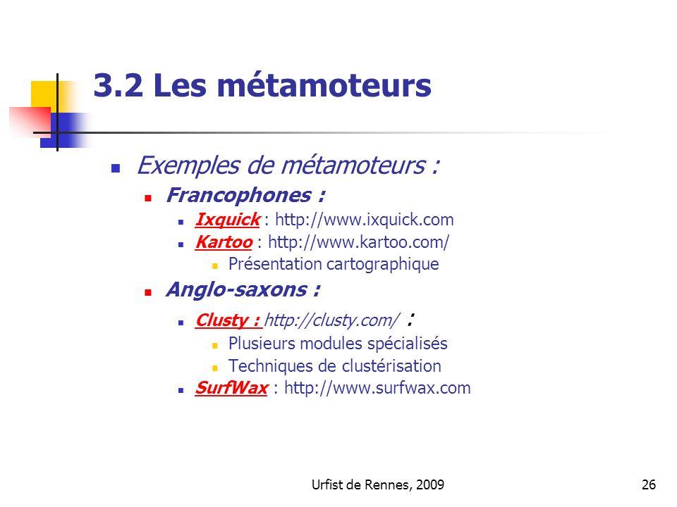 Urfist de Rennes, 200926 3.2 Les métamoteurs Exemples de métamoteurs : Francophones : Ixquick : http://www.ixquick.com Ixquick Kartoo : http://www.kar
