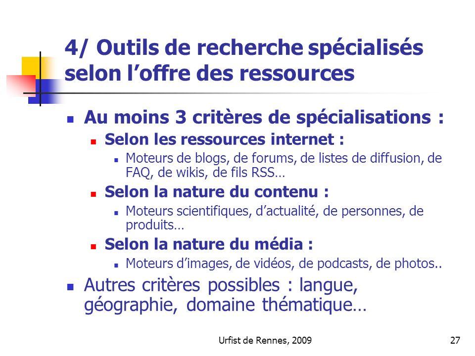 Urfist de Rennes, 200927 4/ Outils de recherche spécialisés selon loffre des ressources Au moins 3 critères de spécialisations : Selon les ressources