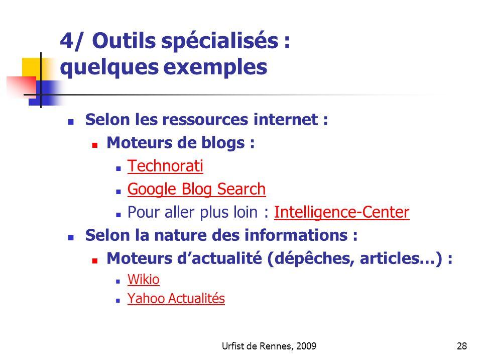 Urfist de Rennes, 200928 4/ Outils spécialisés : quelques exemples Selon les ressources internet : Moteurs de blogs : Technorati Google Blog Search Po