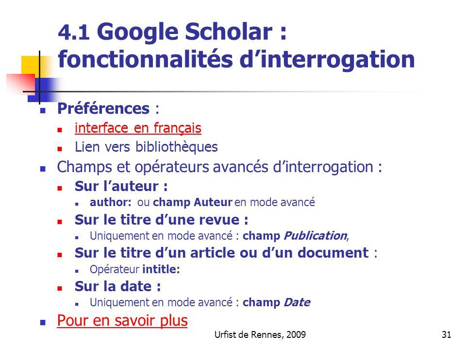 Urfist de Rennes, 200931 4.1 Google Scholar : fonctionnalités dinterrogation Préférences : interface en français Lien vers bibliothèques Champs et opé
