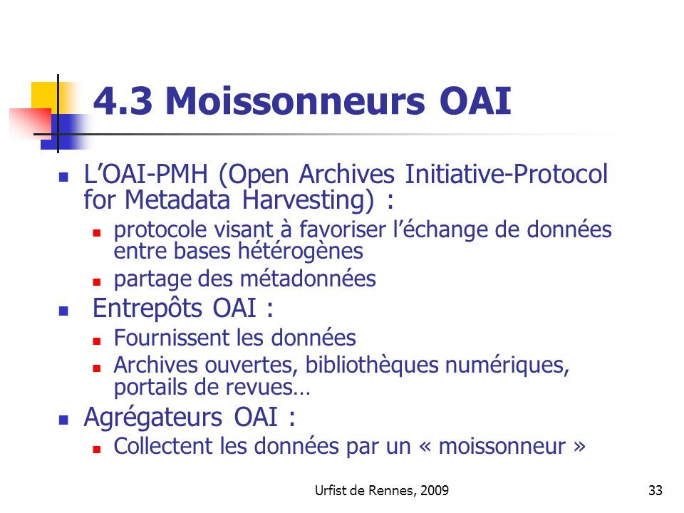 Urfist de Rennes, 200933 4.3 Moissonneurs OAI LOAI-PMH (Open Archives Initiative-Protocol for Metadata Harvesting) : protocole visant à favoriser léch