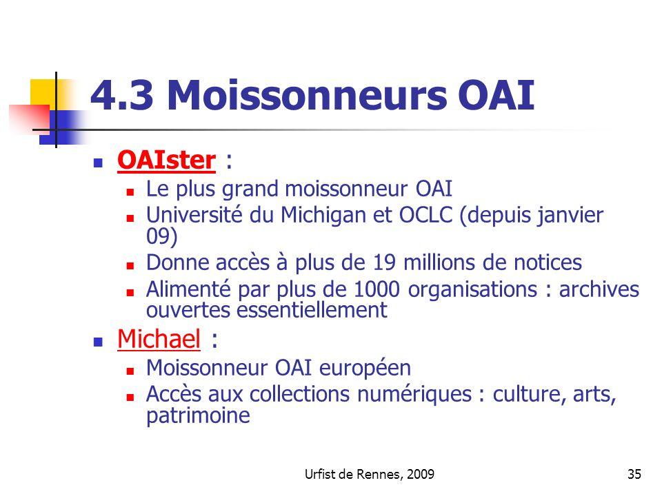 Urfist de Rennes, 200935 4.3 Moissonneurs OAI OAIster : OAIster Le plus grand moissonneur OAI Université du Michigan et OCLC (depuis janvier 09) Donne