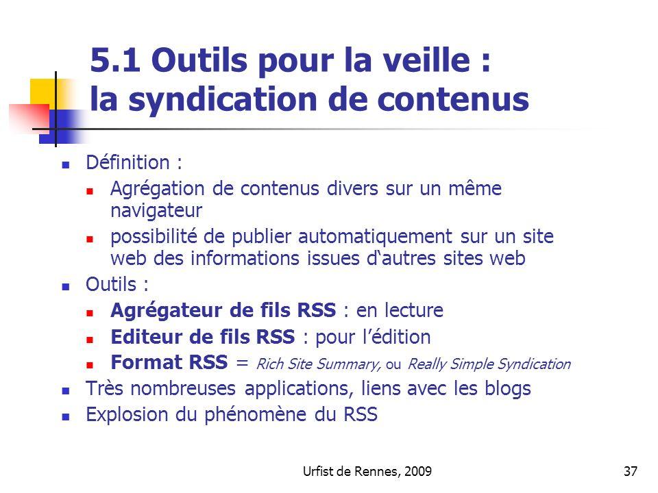 Urfist de Rennes, 200937 5.1 Outils pour la veille : la syndication de contenus Définition : Agrégation de contenus divers sur un même navigateur poss