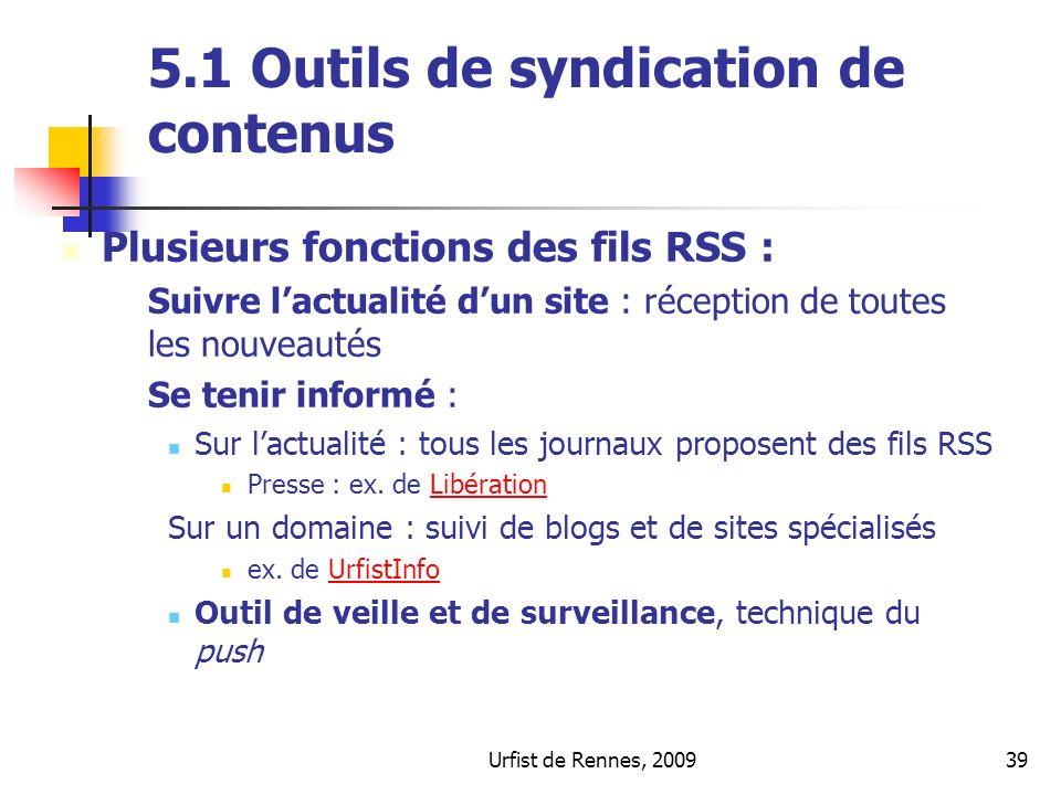 Urfist de Rennes, 200939 5.1 Outils de syndication de contenus Plusieurs fonctions des fils RSS : Suivre lactualité dun site : réception de toutes les