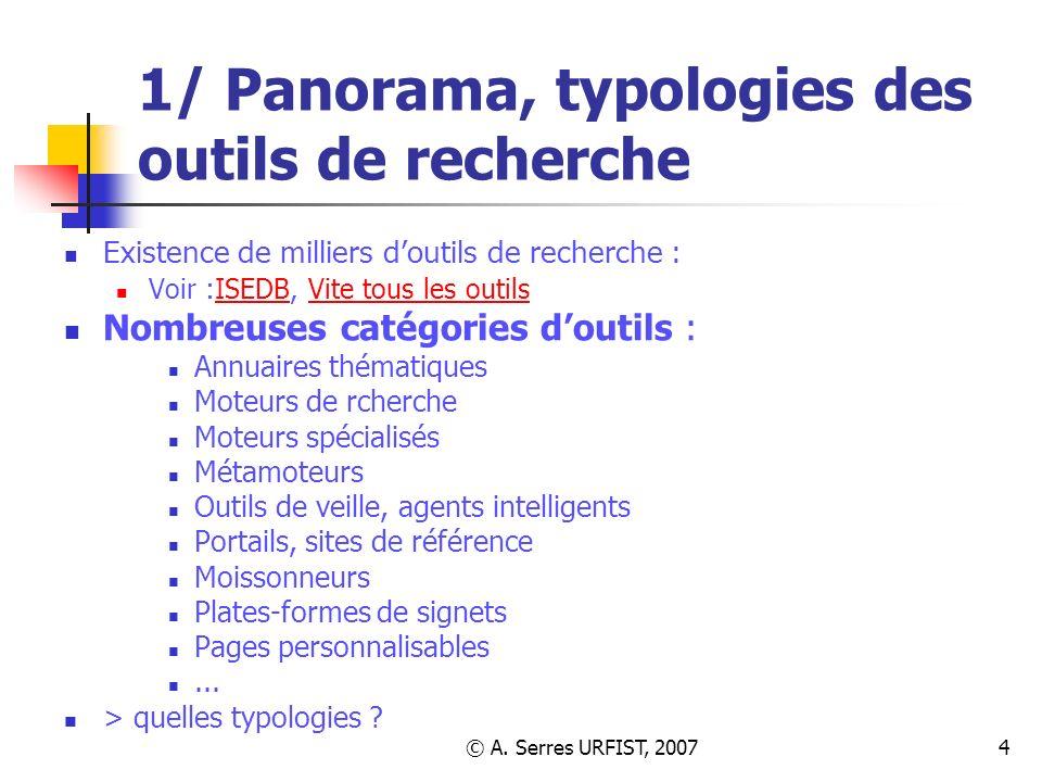 © A. Serres URFIST, 20074 1/ Panorama, typologies des outils de recherche Existence de milliers doutils de recherche : Voir :ISEDB, Vite tous les outi