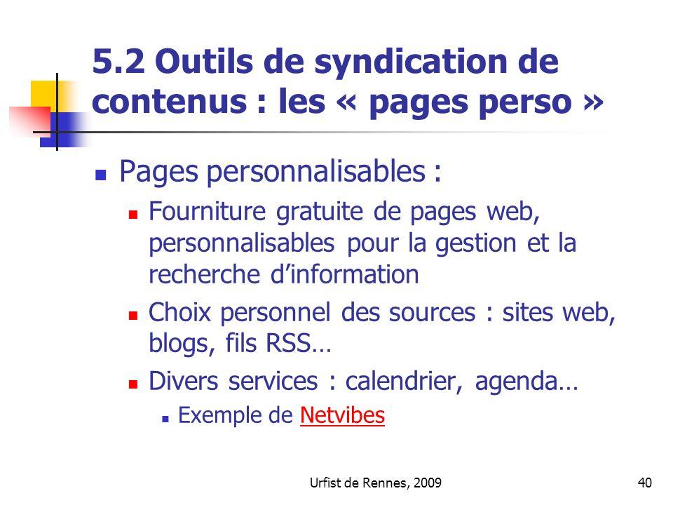 Urfist de Rennes, 200940 5.2 Outils de syndication de contenus : les « pages perso » Pages personnalisables : Fourniture gratuite de pages web, person
