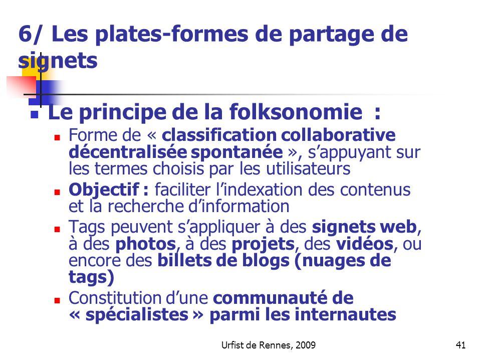 Urfist de Rennes, 200941 6/ Les plates-formes de partage de signets Le principe de la folksonomie : Forme de « classification collaborative décentrali