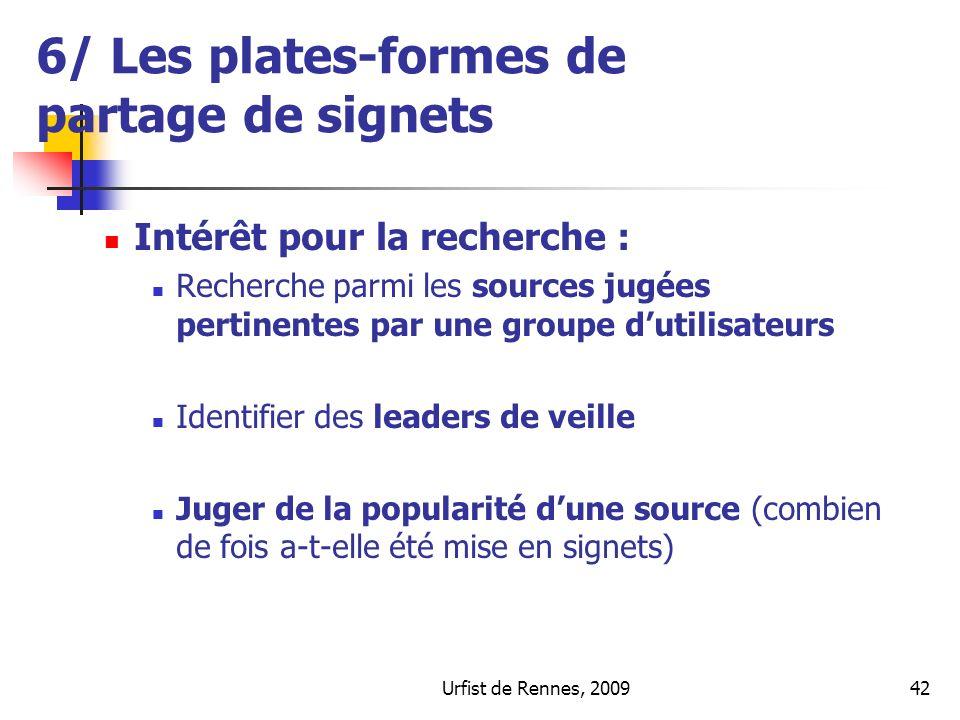 Urfist de Rennes, 200942 6/ Les plates-formes de partage de signets Intérêt pour la recherche : Recherche parmi les sources jugées pertinentes par une