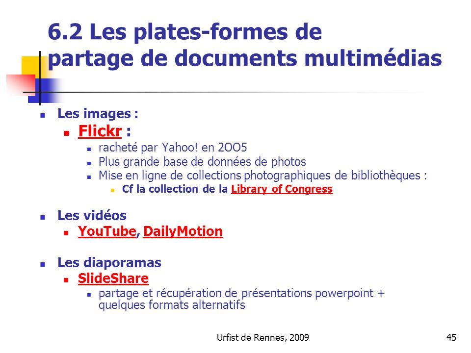 Urfist de Rennes, 200945 6.2 Les plates-formes de partage de documents multimédias Les images : Flickr : Flickr racheté par Yahoo! en 2OO5 Plus grande