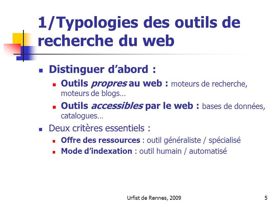 Urfist de Rennes, 20095 1/Typologies des outils de recherche du web Distinguer dabord : Outils propres au web : moteurs de recherche, moteurs de blogs