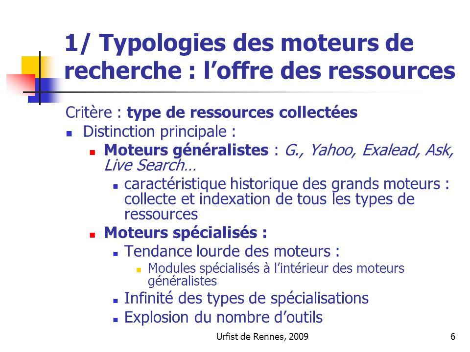 Urfist de Rennes, 20096 1/ Typologies des moteurs de recherche : loffre des ressources Critère : type de ressources collectées Distinction principale
