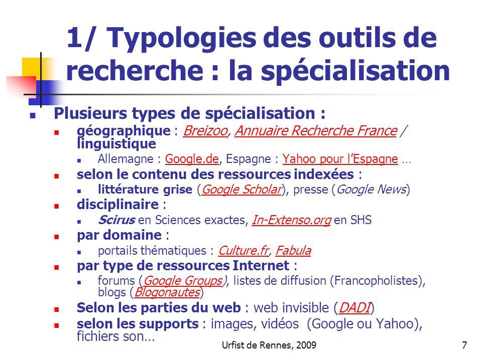 Urfist de Rennes, 20097 1/ Typologies des outils de recherche : la spécialisation Plusieurs types de spécialisation : géographique : Breizoo, Annuaire