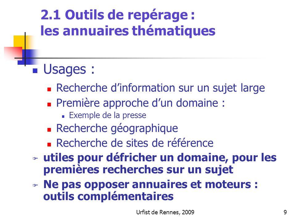 Urfist de Rennes, 20099 2.1 Outils de repérage : les annuaires thématiques Usages : Recherche dinformation sur un sujet large Première approche dun do