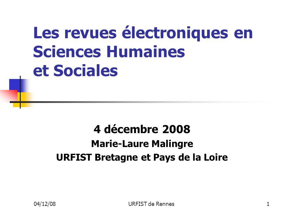 04/12/08URFIST de Rennes1 Les revues électroniques en Sciences Humaines et Sociales 4 décembre 2008 Marie-Laure Malingre URFIST Bretagne et Pays de la