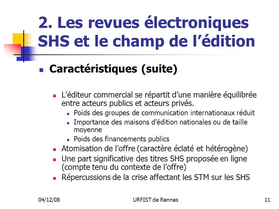 04/12/08URFIST de Rennes11 2. Les revues électroniques SHS et le champ de lédition Caractéristiques (suite) Léditeur commercial se répartit dune maniè