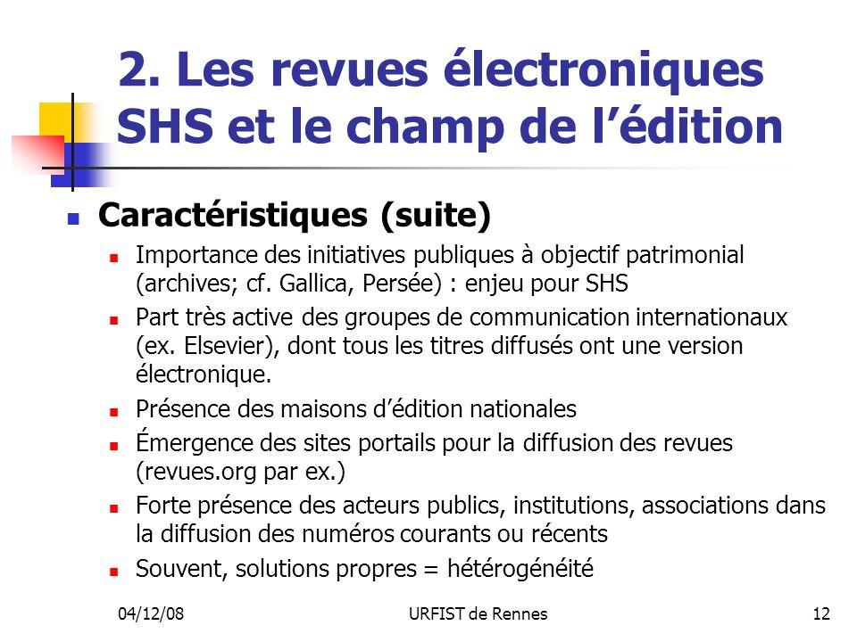 04/12/08URFIST de Rennes12 2. Les revues électroniques SHS et le champ de lédition Caractéristiques (suite) Importance des initiatives publiques à obj