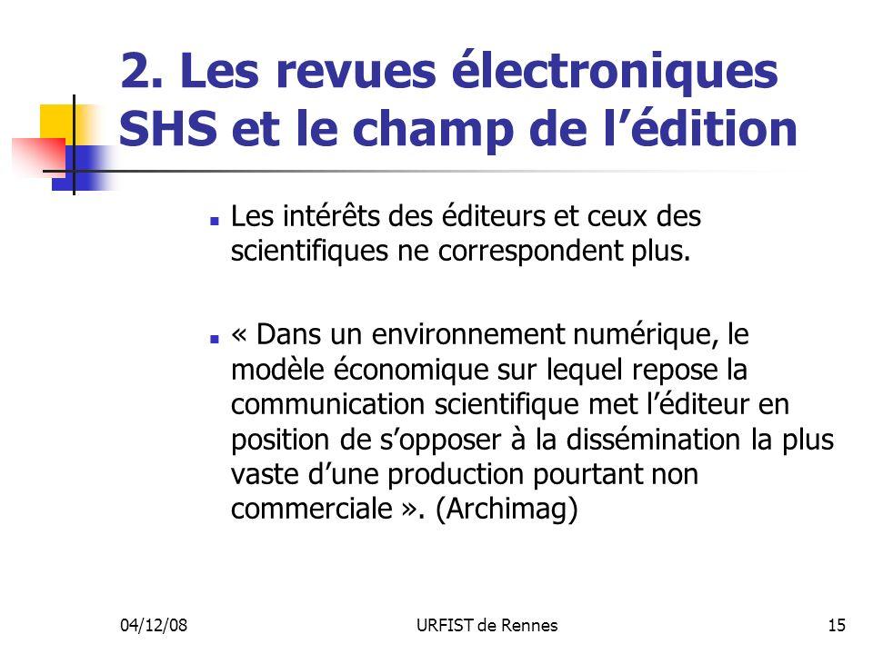 04/12/08URFIST de Rennes15 2. Les revues électroniques SHS et le champ de lédition Les intérêts des éditeurs et ceux des scientifiques ne corresponden