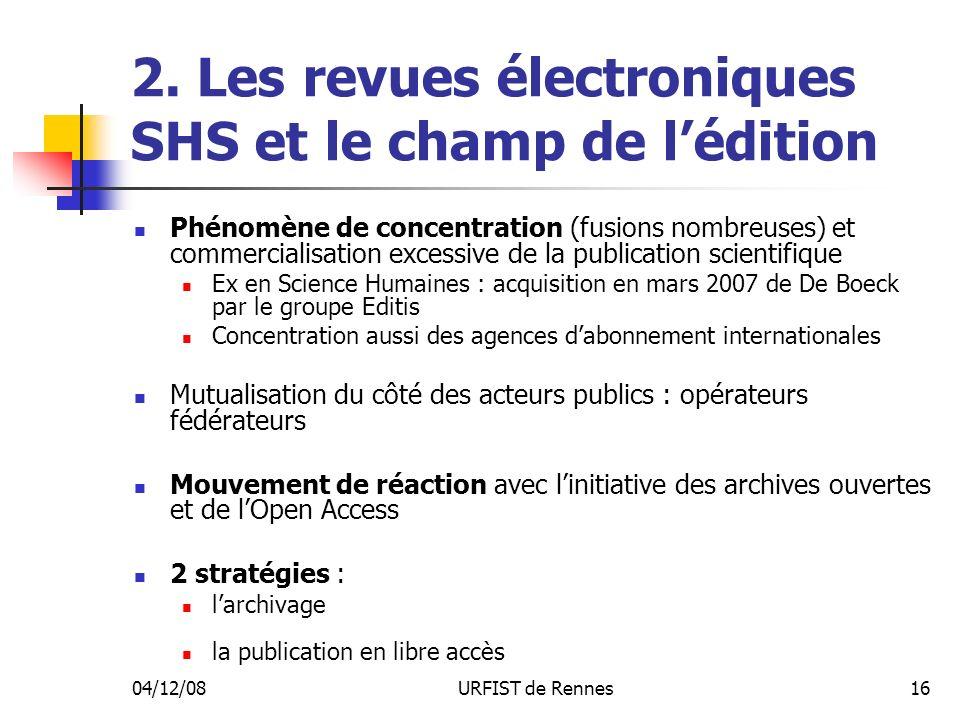 04/12/08URFIST de Rennes16 2. Les revues électroniques SHS et le champ de lédition Phénomène de concentration (fusions nombreuses) et commercialisatio