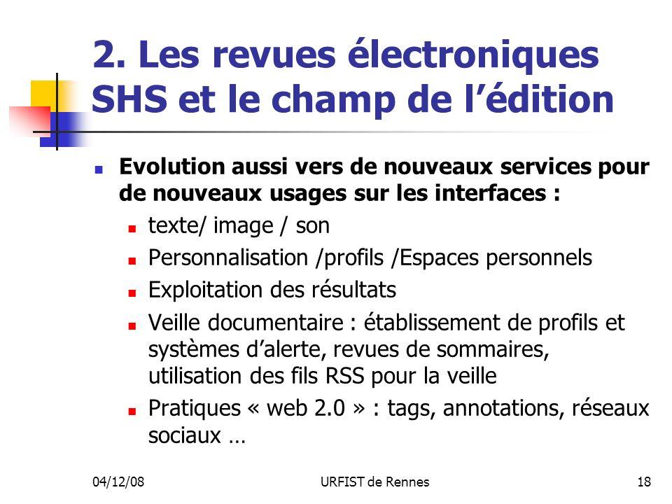 04/12/08URFIST de Rennes18 2. Les revues électroniques SHS et le champ de lédition Evolution aussi vers de nouveaux services pour de nouveaux usages s