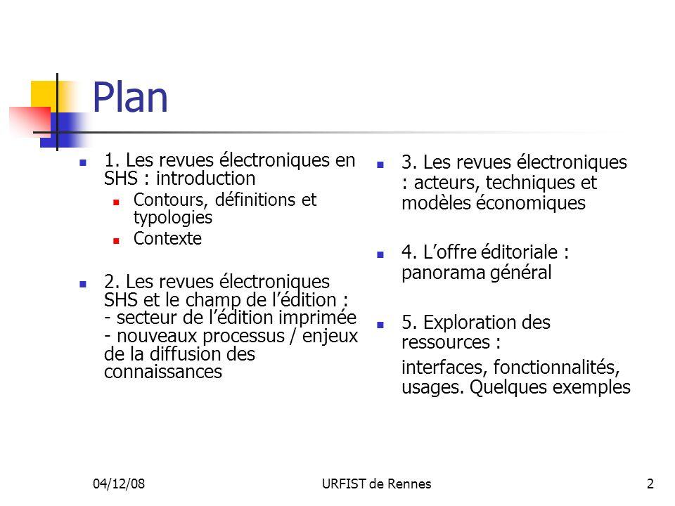 04/12/08URFIST de Rennes2 Plan 1. Les revues électroniques en SHS : introduction Contours, définitions et typologies Contexte 2. Les revues électroniq