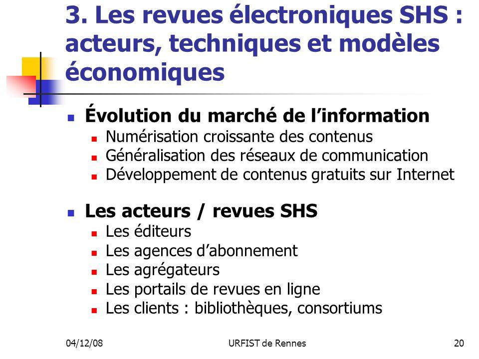 04/12/08URFIST de Rennes20 3. Les revues électroniques SHS : acteurs, techniques et modèles économiques Évolution du marché de linformation Numérisati