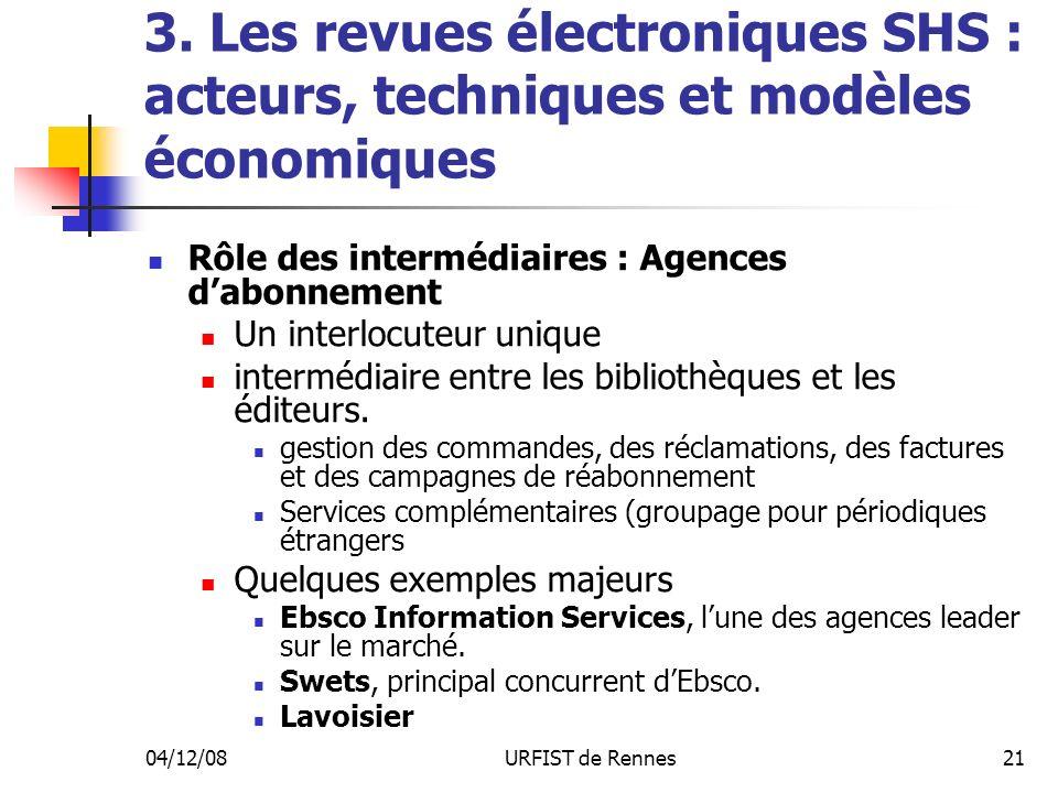 04/12/08URFIST de Rennes21 3. Les revues électroniques SHS : acteurs, techniques et modèles économiques Rôle des intermédiaires : Agences dabonnement