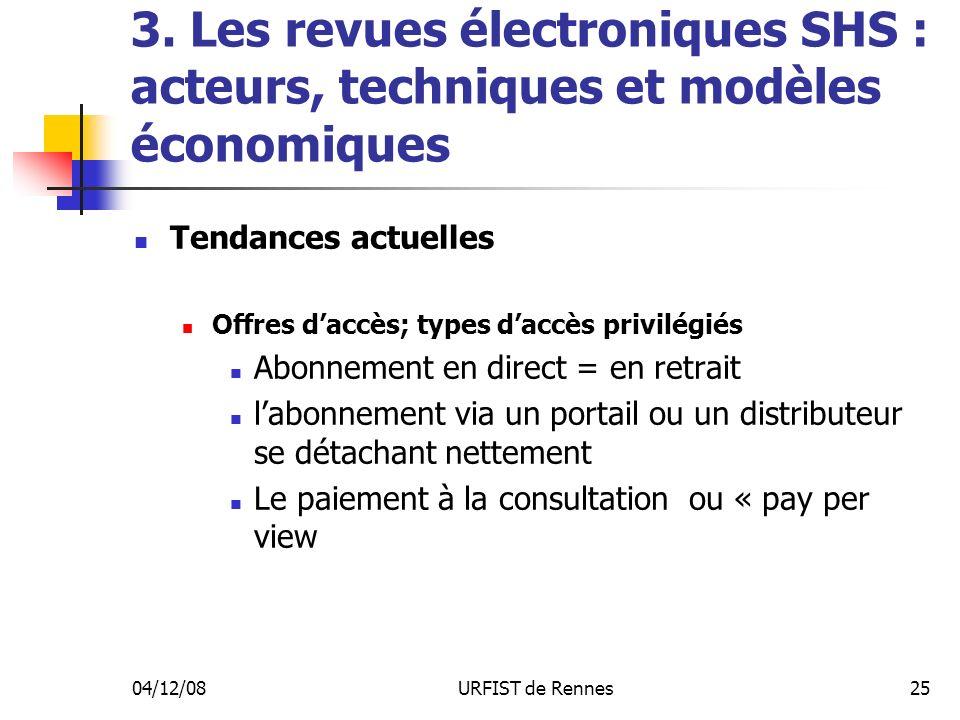 04/12/08URFIST de Rennes25 3. Les revues électroniques SHS : acteurs, techniques et modèles économiques Tendances actuelles Offres daccès; types daccè