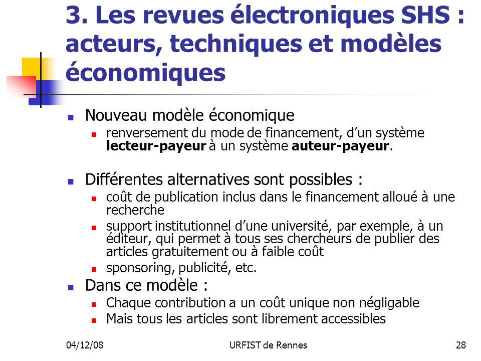 04/12/08URFIST de Rennes28 3. Les revues électroniques SHS : acteurs, techniques et modèles économiques Nouveau modèle économique renversement du mode