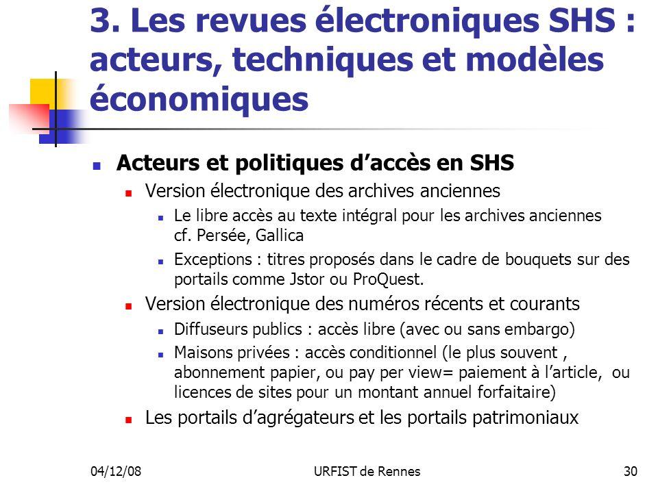 04/12/08URFIST de Rennes30 3. Les revues électroniques SHS : acteurs, techniques et modèles économiques Acteurs et politiques daccès en SHS Version él