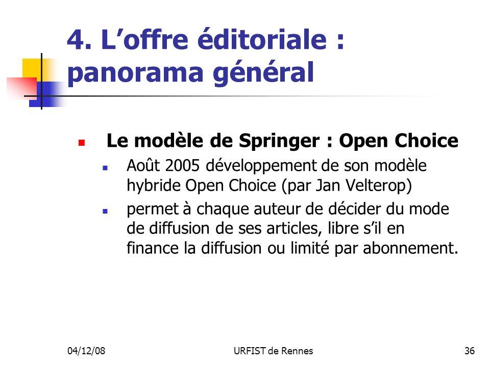 04/12/08URFIST de Rennes36 4. Loffre éditoriale : panorama général Le modèle de Springer : Open Choice Août 2005 développement de son modèle hybride O