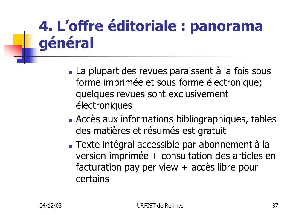04/12/08URFIST de Rennes37 4. Loffre éditoriale : panorama général La plupart des revues paraissent à la fois sous forme imprimée et sous forme électr