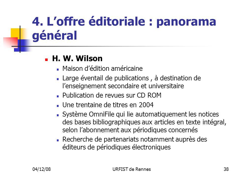 04/12/08URFIST de Rennes38 4. Loffre éditoriale : panorama général H. W. Wilson Maison dédition américaine Large éventail de publications, à destinati