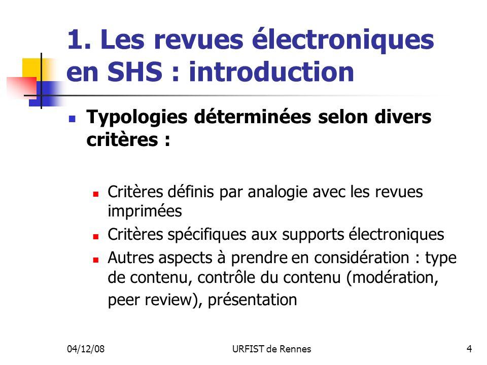 04/12/08URFIST de Rennes4 1. Les revues électroniques en SHS : introduction Typologies déterminées selon divers critères : Critères définis par analog
